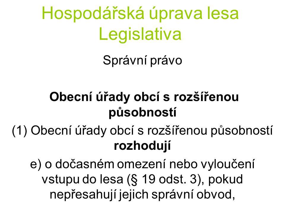 Hospodářská úprava lesa Legislativa Správní právo Obecní úřady obcí s rozšířenou působností (1) Obecní úřady obcí s rozšířenou působností rozhodují e)