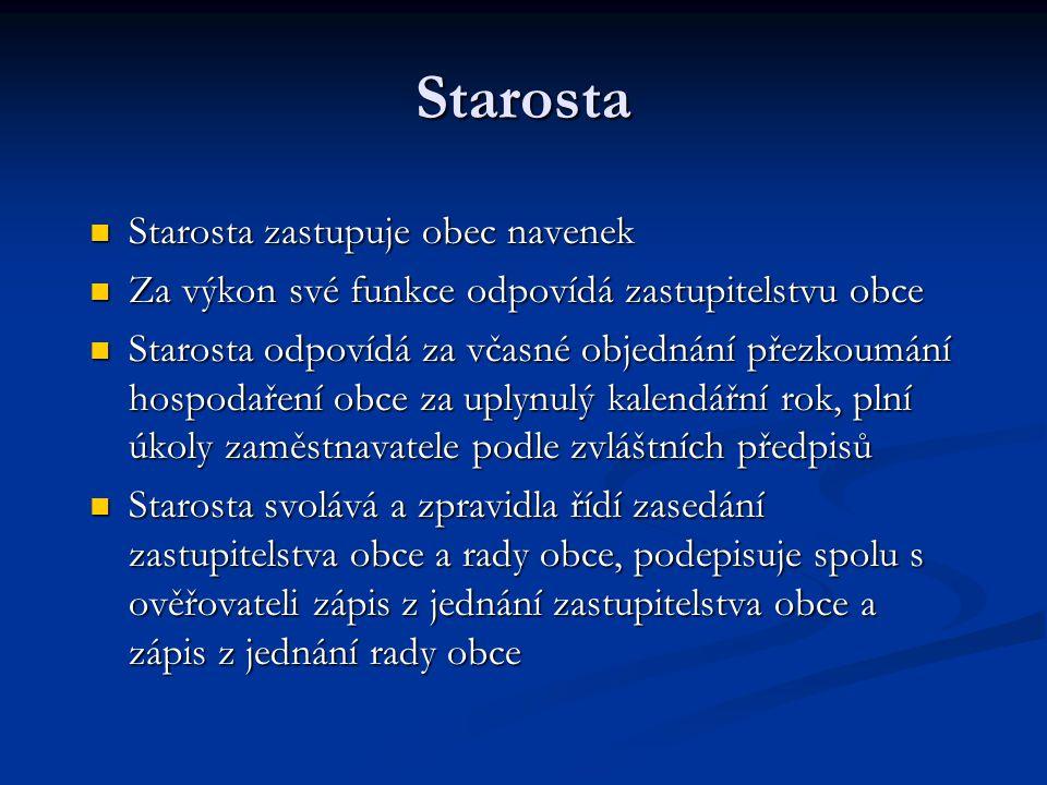 Starosta Starosta zastupuje obec navenek Starosta zastupuje obec navenek Za výkon své funkce odpovídá zastupitelstvu obce Za výkon své funkce odpovídá