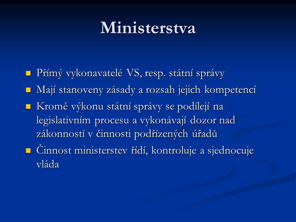 Ministerstva Přímý vykonavatelé VS, resp. státní správy Přímý vykonavatelé VS, resp. státní správy Mají stanoveny zásady a rozsah jejich kompetencí Ma