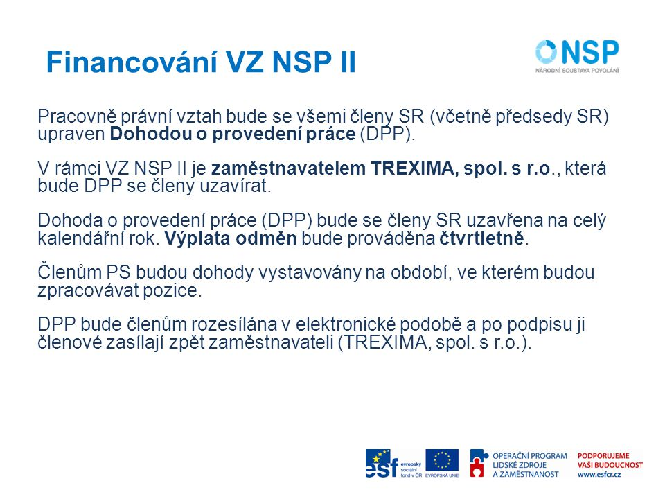 Financování VZ NSP II Pracovně právní vztah bude se všemi členy SR (včetně předsedy SR) upraven Dohodou o provedení práce (DPP). V rámci VZ NSP II je