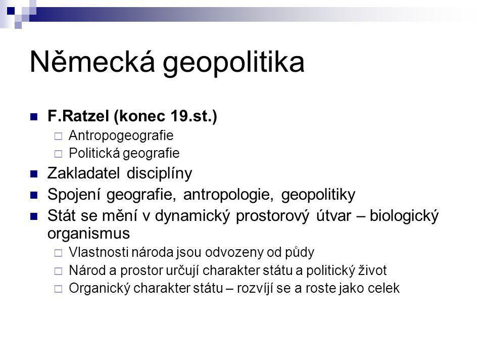 Německá geopolitika F.Ratzel (konec 19.st.)  Antropogeografie  Politická geografie Zakladatel disciplíny Spojení geografie, antropologie, geopolitik