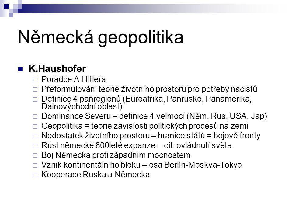 Německá geopolitika K.Haushofer  Poradce A.Hitlera  Přeformulování teorie životního prostoru pro potřeby nacistů  Definice 4 panregionů (Euroafrika