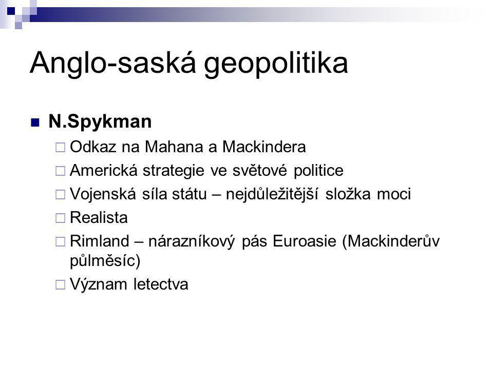 Anglo-saská geopolitika N.Spykman  Odkaz na Mahana a Mackindera  Americká strategie ve světové politice  Vojenská síla státu – nejdůležitější složk