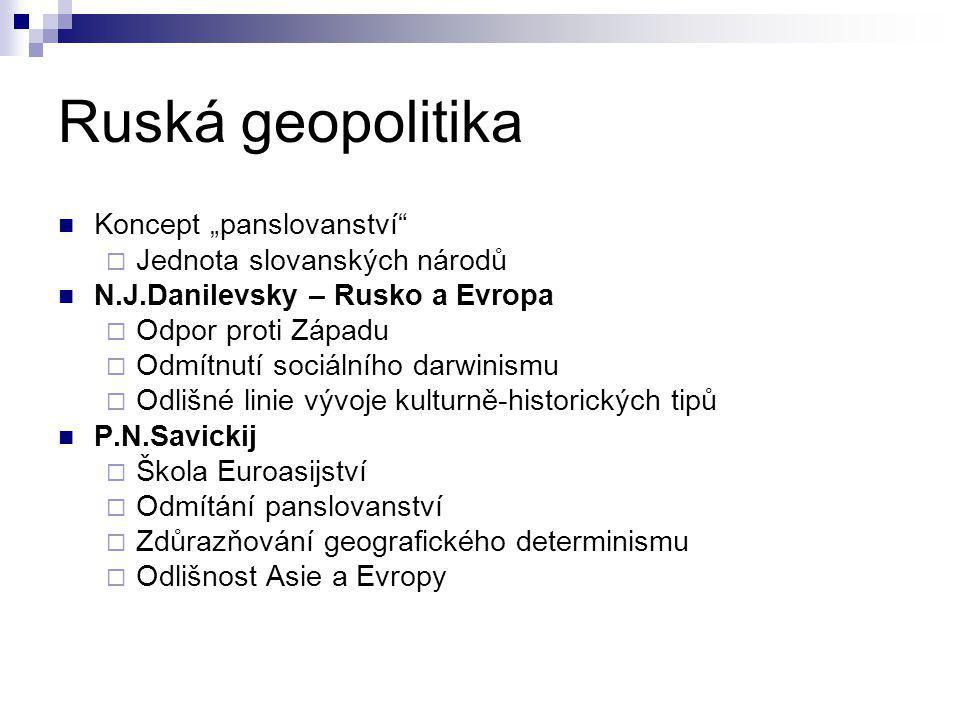 """Ruská geopolitika Koncept """"panslovanství""""  Jednota slovanských národů N.J.Danilevsky – Rusko a Evropa  Odpor proti Západu  Odmítnutí sociálního dar"""