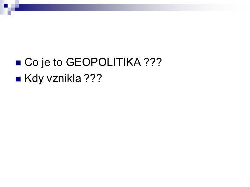 Co je to GEOPOLITIKA ??? Kdy vznikla ???
