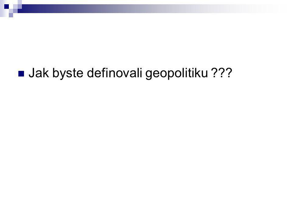 Jak byste definovali geopolitiku ???