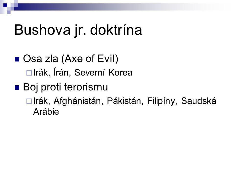 Bushova jr. doktrína Osa zla (Axe of Evil)  Irák, Írán, Severní Korea Boj proti terorismu  Irák, Afghánistán, Pákistán, Filipíny, Saudská Arábie