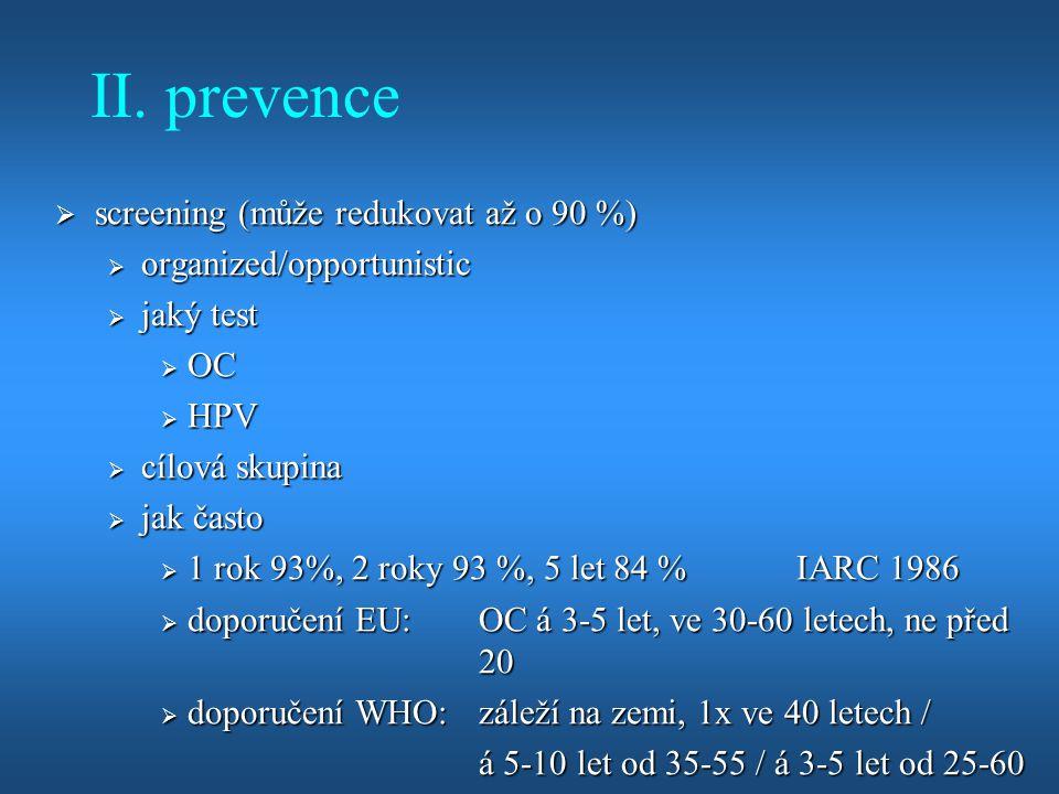 L-SIL  často spontánně regredují (1/3)  konzervativní  OC á 6 m, nebo HPV testace za 12 m  ale HG se může vyvinout, nebo nebyla primárně poznána, zvláště u rozsáhlých lézí se musí odebrat více biopsií  aktivní  faktory ovlivňující volbu:  patient compliance, perzistence