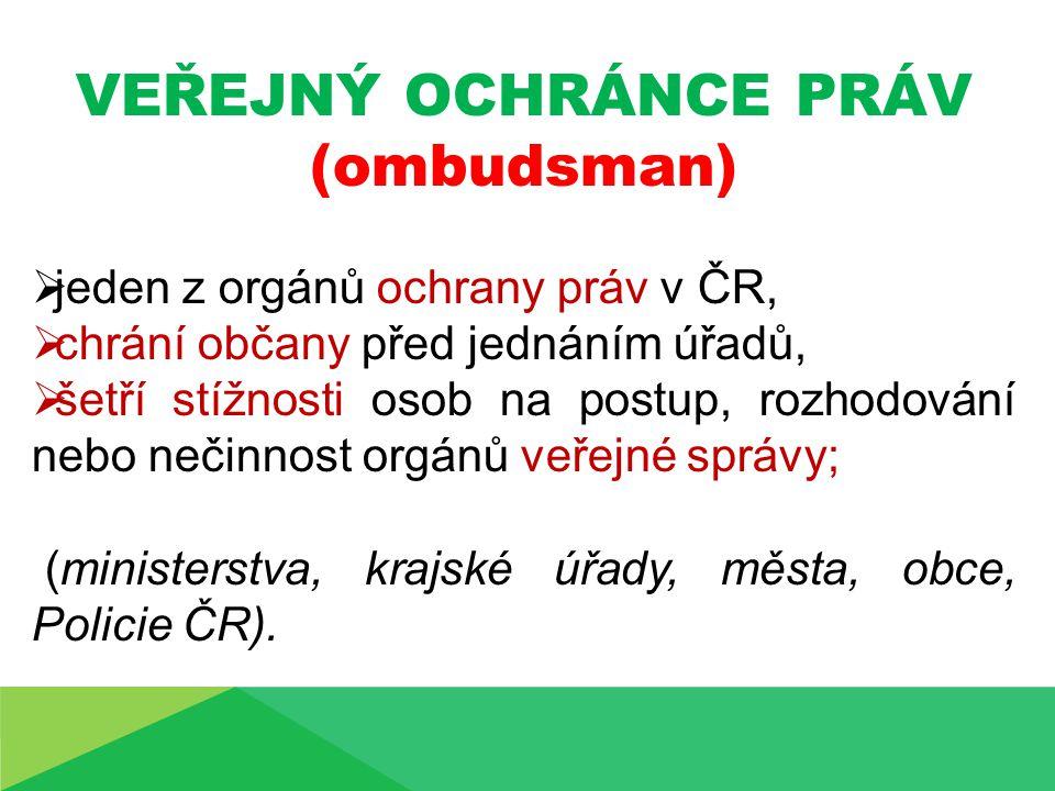 VEŘEJNÝ OCHRÁNCE PRÁV (ombudsman)  jeden z orgánů ochrany práv v ČR,  chrání občany před jednáním úřadů,  šetří stížnosti osob na postup, rozhodová