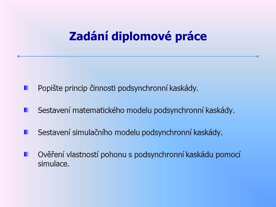 Diplomová práce je splněna v bodech 1.Je částečně sestaven simulační model pro ověření vlastností pohonu s podsynchronní kaskádou, ale tento model není ještě kompletní.