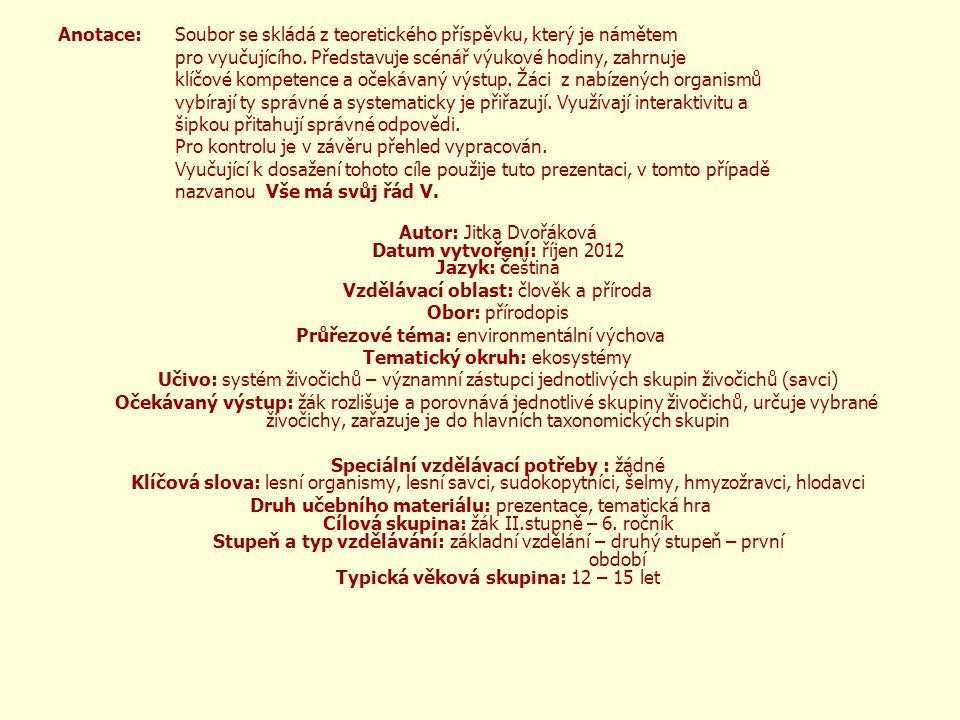 Anotace: Soubor se skládá z teoretického příspěvku, který je námětem pro vyučujícího. Představuje scénář výukové hodiny, zahrnuje klíčové kompetence a