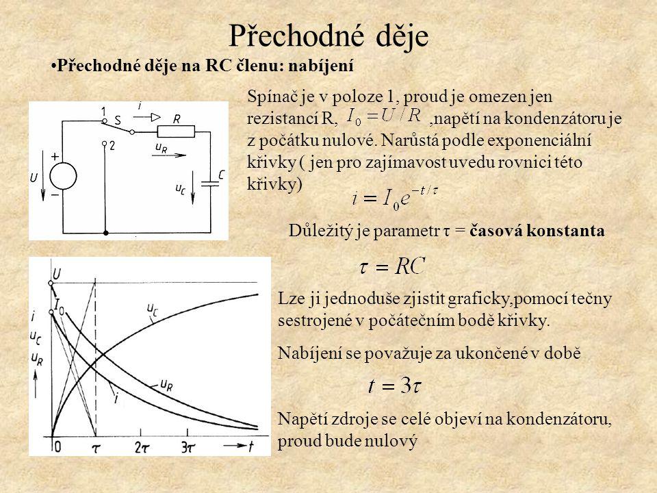 Přechodné děje Přechodné děje na RC členu: nabíjení Důležitý je parametr τ = časová konstanta Lze ji jednoduše zjistit graficky,pomocí tečny sestrojené v počátečním bodě křivky.