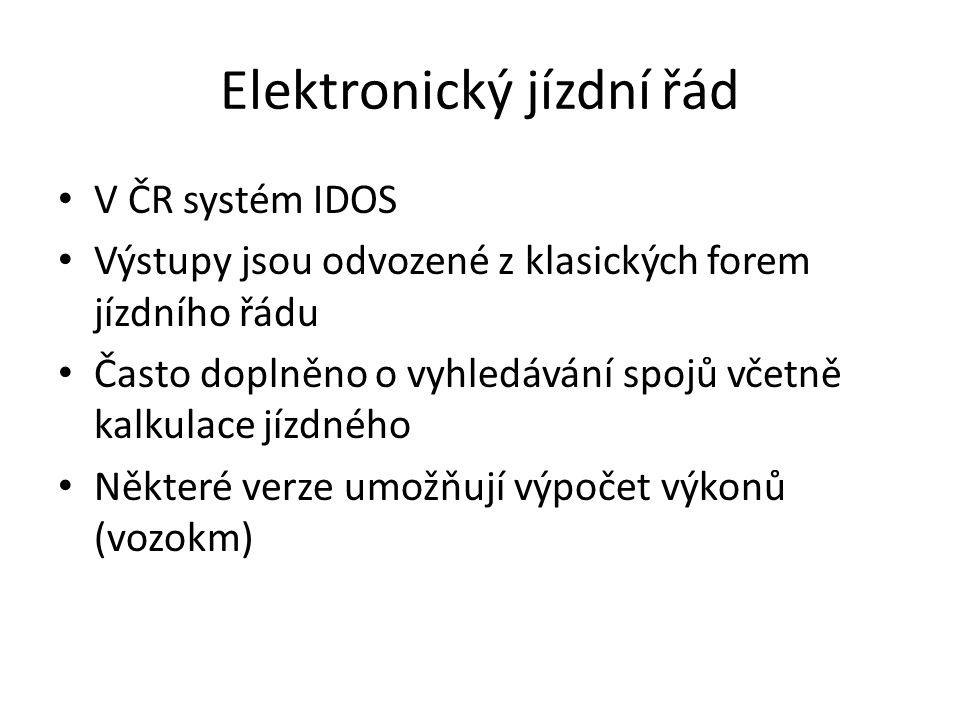 Elektronický jízdní řád V ČR systém IDOS Výstupy jsou odvozené z klasických forem jízdního řádu Často doplněno o vyhledávání spojů včetně kalkulace jízdného Některé verze umožňují výpočet výkonů (vozokm)