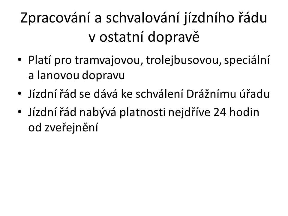 Zpracování a schvalování jízdního řádu v ostatní dopravě Platí pro tramvajovou, trolejbusovou, speciální a lanovou dopravu Jízdní řád se dává ke schválení Drážnímu úřadu Jízdní řád nabývá platnosti nejdříve 24 hodin od zveřejnění