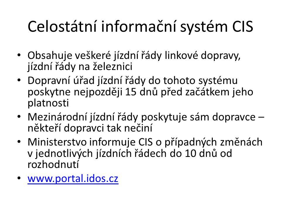 Celostátní informační systém CIS Obsahuje veškeré jízdní řády linkové dopravy, jízdní řády na železnici Dopravní úřad jízdní řády do tohoto systému poskytne nejpozději 15 dnů před začátkem jeho platnosti Mezinárodní jízdní řády poskytuje sám dopravce – někteří dopravci tak nečiní Ministerstvo informuje CIS o případných změnách v jednotlivých jízdních řádech do 10 dnů od rozhodnutí www.portal.idos.cz