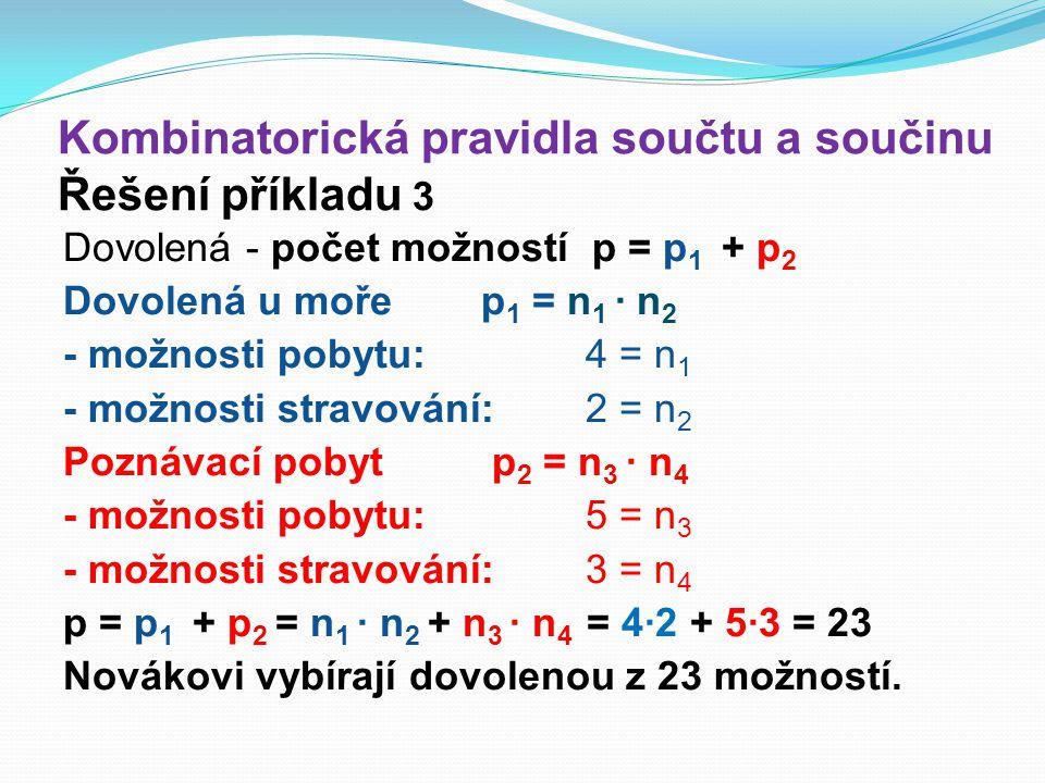 Kombinatorická pravidla součtu a součinu Řešení příkladu 3 Dovolená - počet možností p = p 1 + p 2 Dovolená u moře p 1 = n 1 ∙ n 2 - možnosti pobytu: