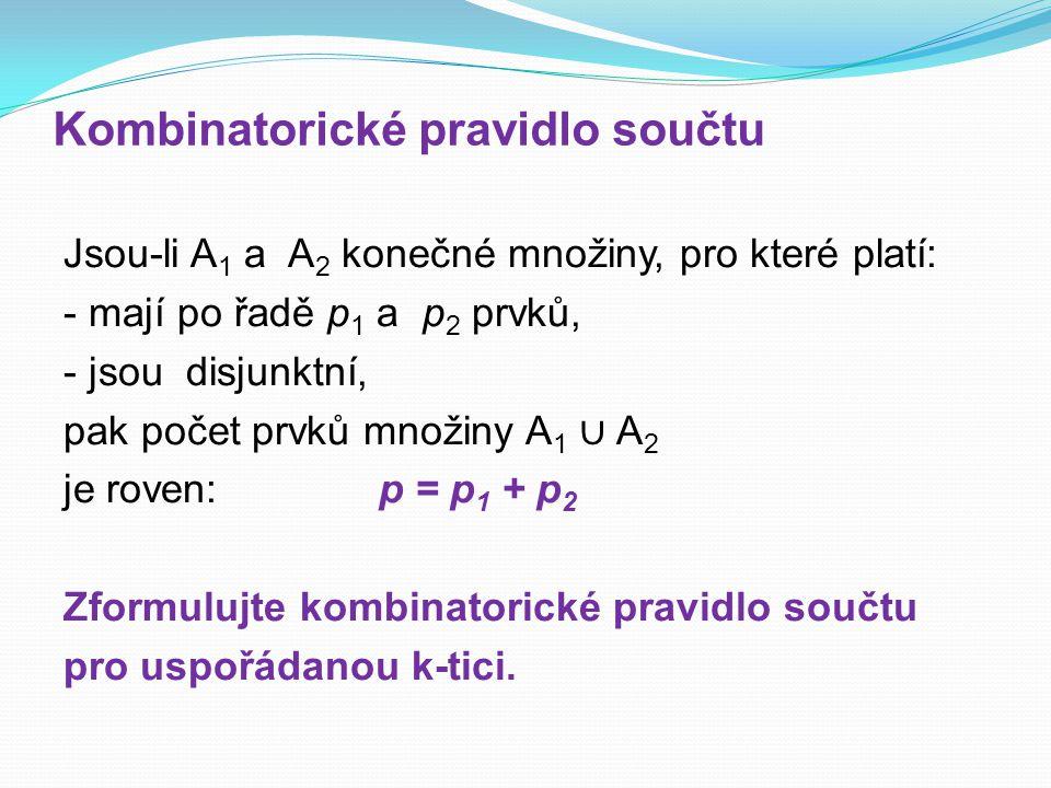 Kombinatorické pravidlo součtu Jsou-li A 1 a A 2 konečné množiny, pro které platí: - mají po řadě p 1 a p 2 prvků, - jsou disjunktní, pak počet prvků