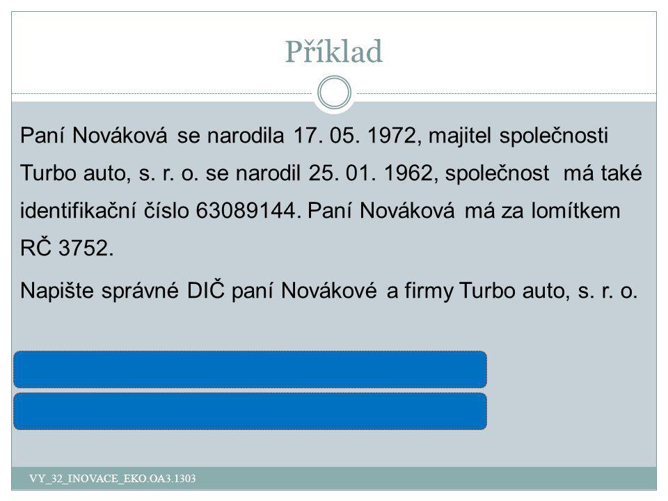 Příklad Paní Nováková se narodila 17. 05. 1972, majitel společnosti Turbo auto, s. r. o. se narodil 25. 01. 1962, společnost má také identifikační čís