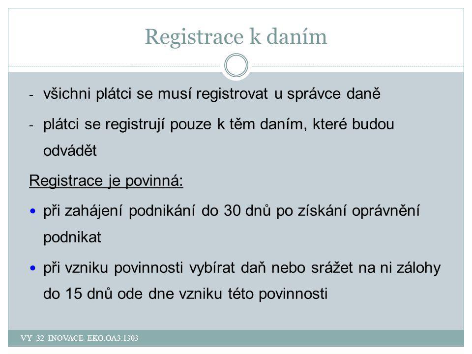 Registrace k daním - všichni plátci se musí registrovat u správce daně - plátci se registrují pouze k těm daním, které budou odvádět Registrace je pov