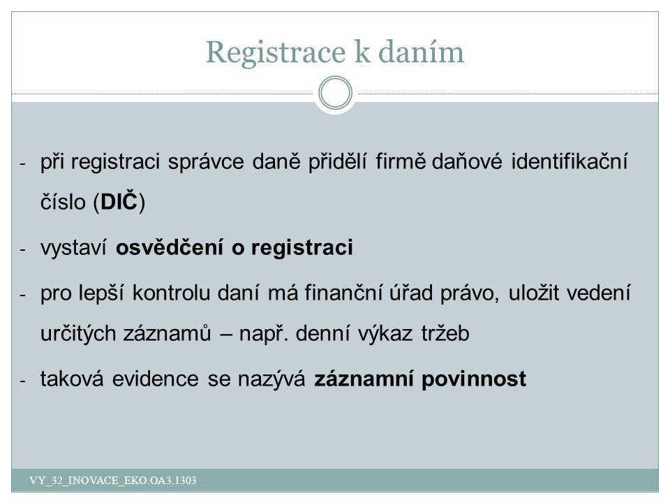 Registrace k daním - při registraci správce daně přidělí firmě daňové identifikační číslo (DIČ) - vystaví osvědčení o registraci - pro lepší kontrolu