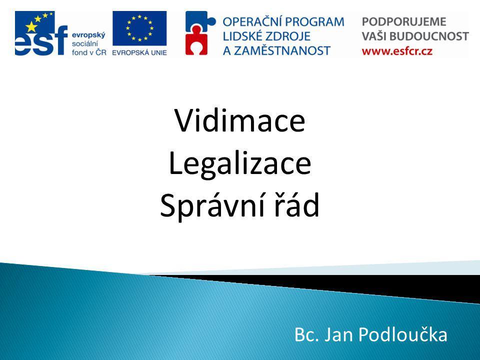 Vidimace Legalizace Správní řád Bc. Jan Podloučka