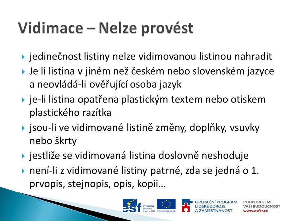  jedinečnost listiny nelze vidimovanou listinou nahradit  Je li listina v jiném než českém nebo slovenském jazyce a neovládá-li ověřující osoba jazy