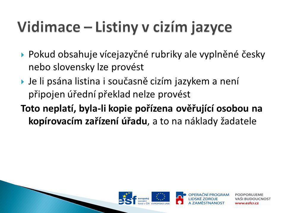  Pokud obsahuje vícejazyčné rubriky ale vyplněné česky nebo slovensky lze provést  Je li psána listina i současně cizím jazykem a není připojen úřed
