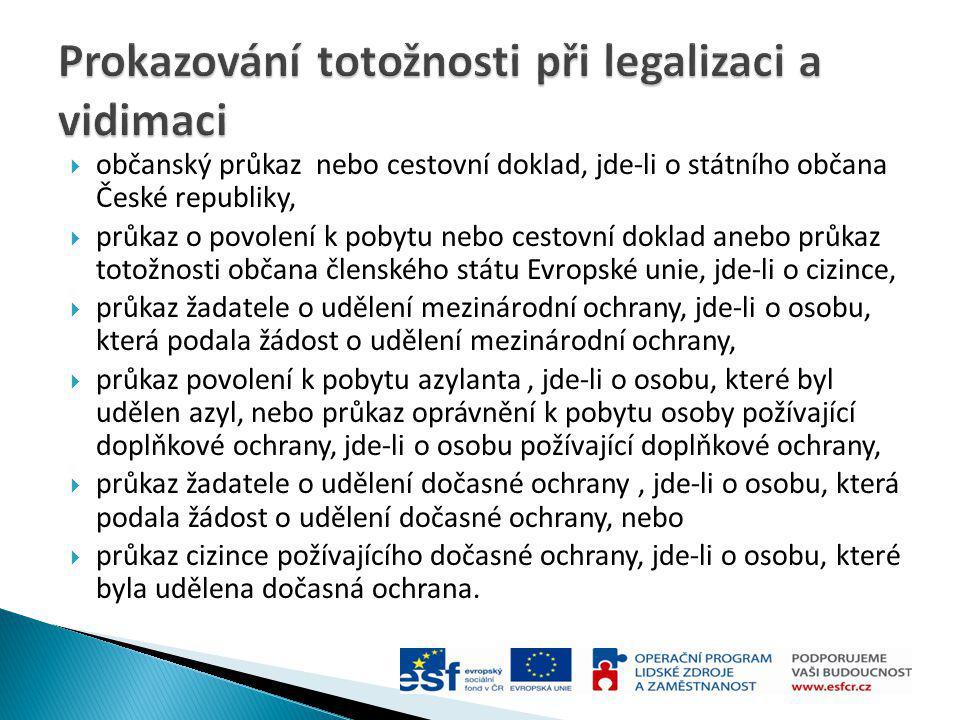  občanský průkaz nebo cestovní doklad, jde-li o státního občana České republiky,  průkaz o povolení k pobytu nebo cestovní doklad anebo průkaz totož