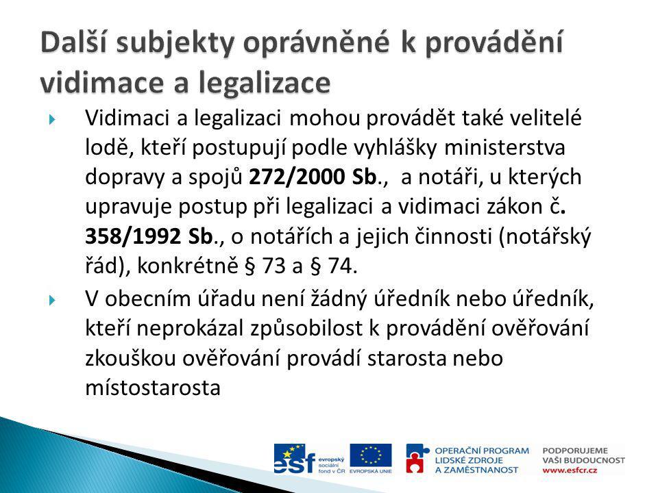  Vidimaci a legalizaci mohou provádět také velitelé lodě, kteří postupují podle vyhlášky ministerstva dopravy a spojů 272/2000 Sb., a notáři, u který