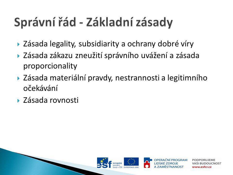  Zásada legality, subsidiarity a ochrany dobré víry  Zásada zákazu zneužití správního uvážení a zásada proporcionality  Zásada materiální pravdy, n