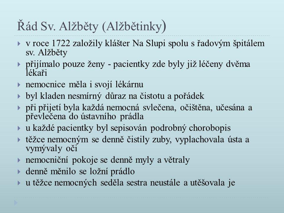 Řád Sv. Alžběty (Alžbětinky )  v roce 1722 založily klášter Na Slupi spolu s řadovým špitálem sv. Alžběty  přijímalo pouze ženy - pacientky zde byly