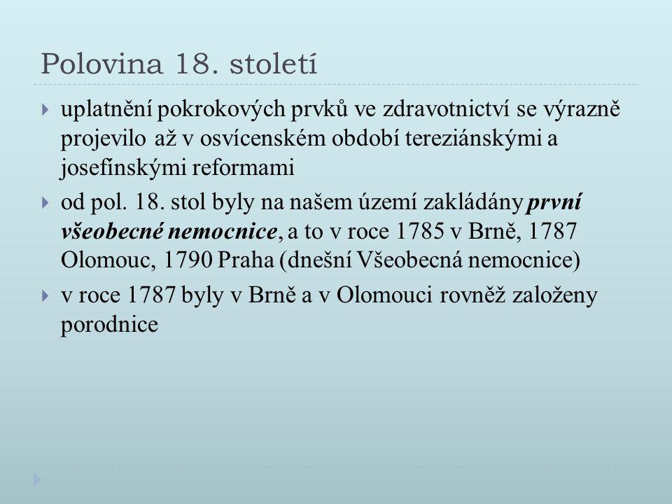 Polovina 18. století  uplatnění pokrokových prvků ve zdravotnictví se výrazně projevilo až v osvícenském období tereziánskými a josefínskými reformam