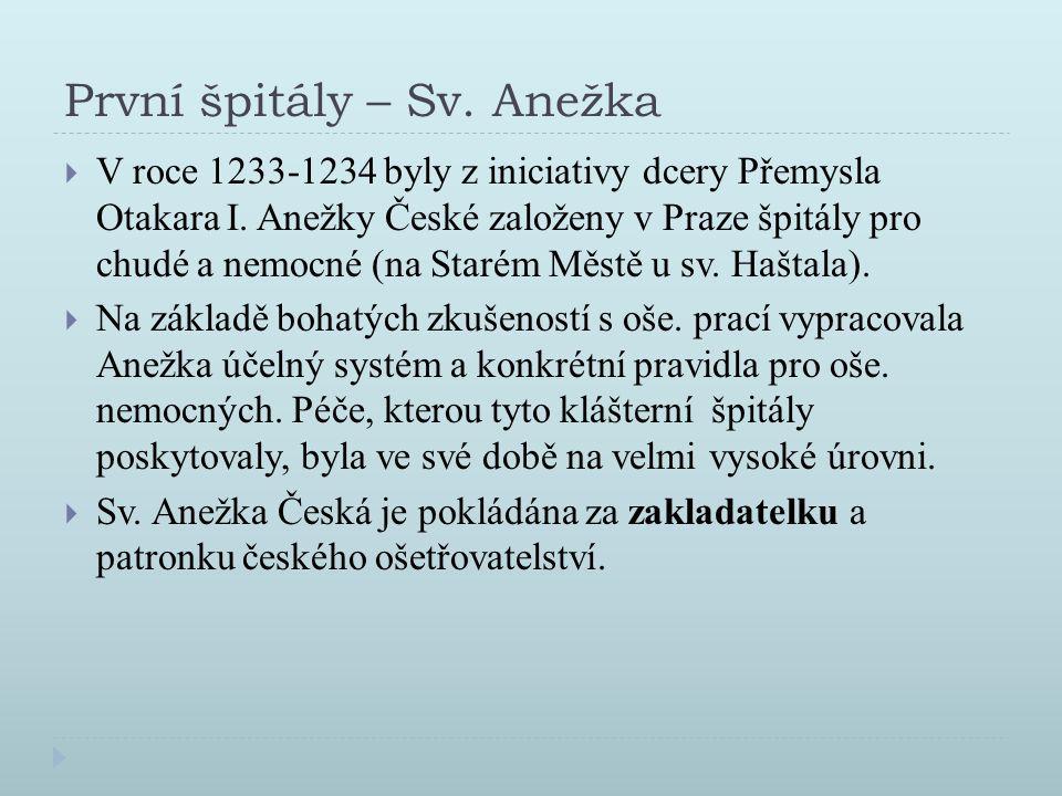 První špitály – Sv. Anežka  V roce 1233-1234 byly z iniciativy dcery Přemysla Otakara I. Anežky České založeny v Praze špitály pro chudé a nemocné (n