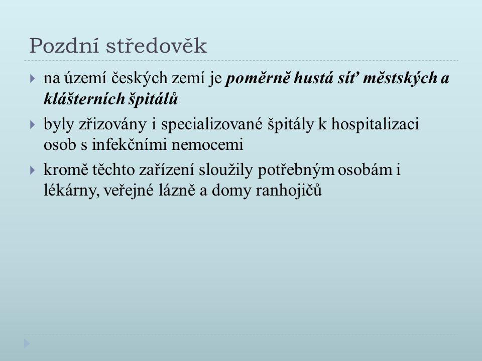 Pozdní středověk  na území českých zemí je poměrně hustá síť městských a klášterních špitálů  byly zřizovány i specializované špitály k hospitalizac
