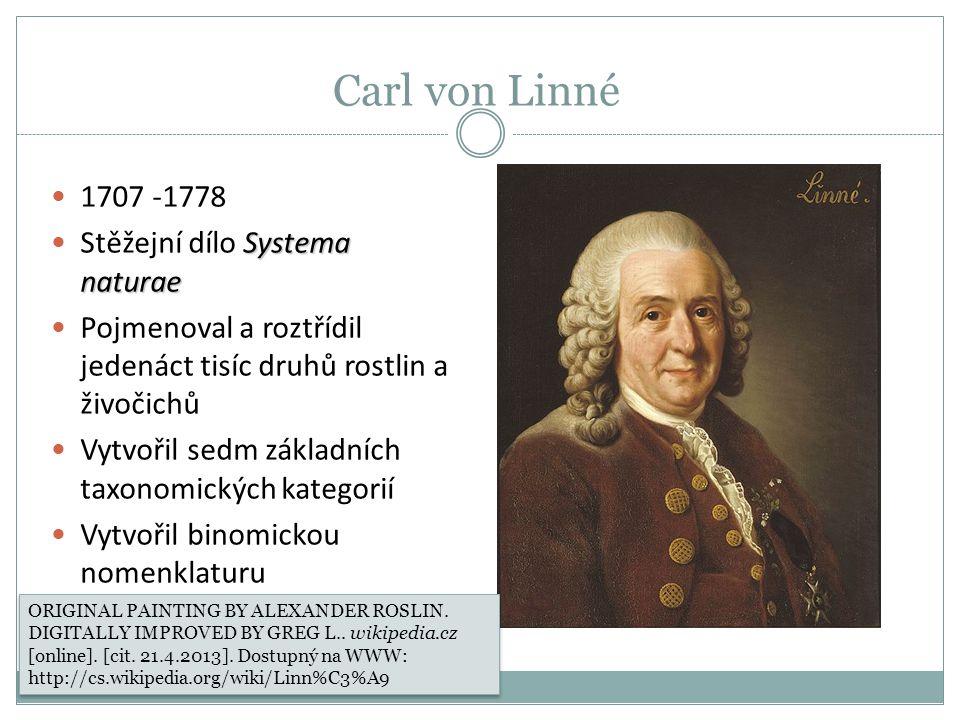 1707 -1778 Systema naturae Stěžejní dílo Systema naturae Pojmenoval a roztřídil jedenáct tisíc druhů rostlin a živočichů Vytvořil sedm základních taxo