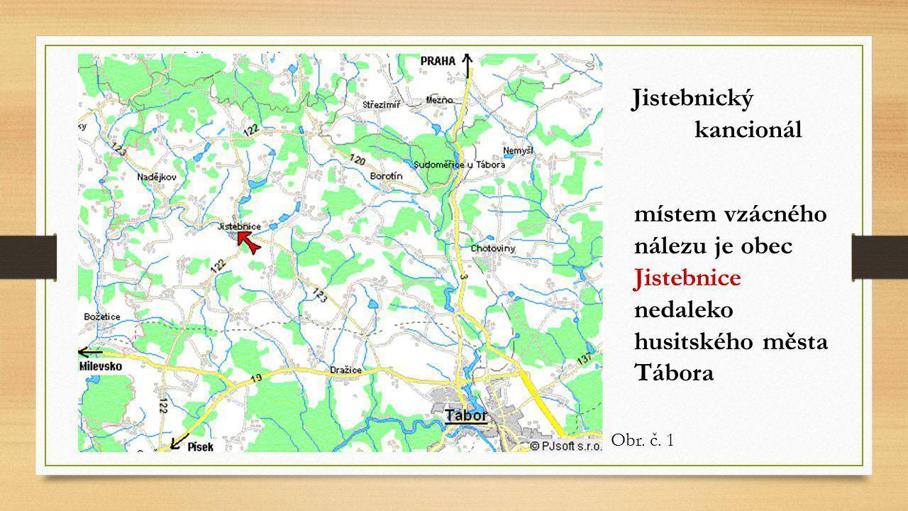 Jistebnický kancionál zpěvník nalezený v jižních Čechách obsahuje písně liturgické i válečné v češtině i v latině vysoká umělecká hodnota (literární,