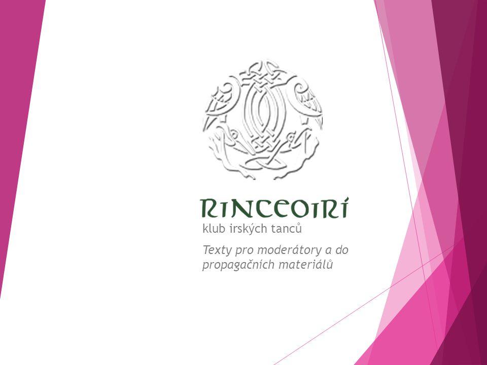 Varianta 1 – 1600 znaků  Rinceoirí (čti Rinkojrí) je nejstarší taneční klub zabývající se irskými tanci v České republice.