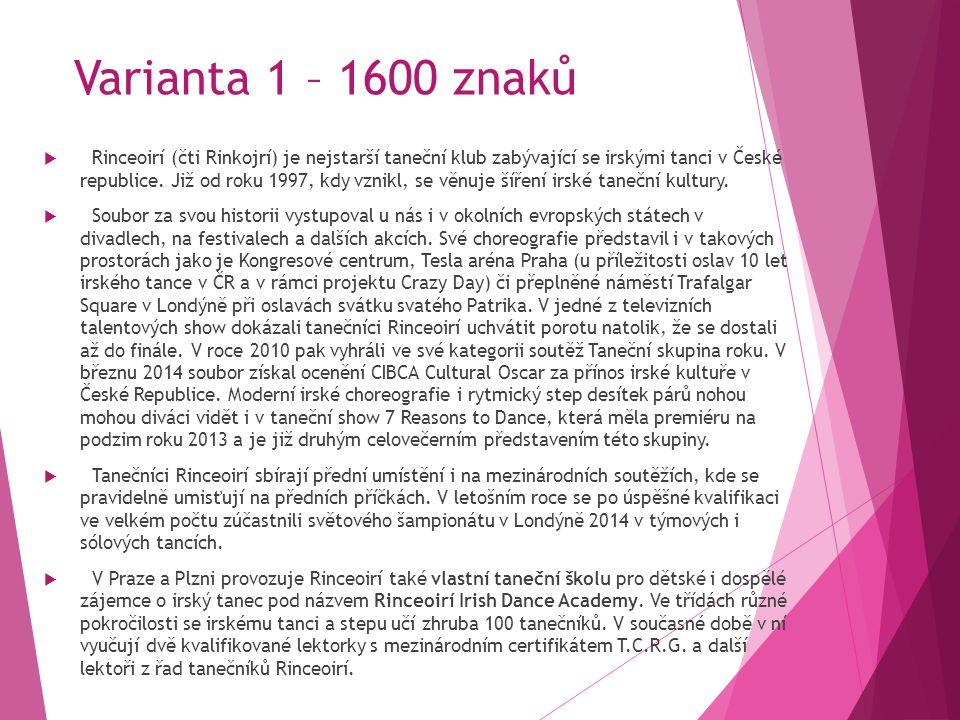 Varianta 2 – 800 znaků Rinceoirí (čti RINKOJRÍ) je nejstarší a nejúspěšnější taneční klub zabývající se irskými tanci v České republice.