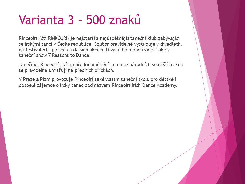 Varianta 4 – 350 znaků Rinceoirí (čti RINKOJRÍ) je nejstarší a nejúspěšnější taneční klub zabývající se irskými tanci v České republice.