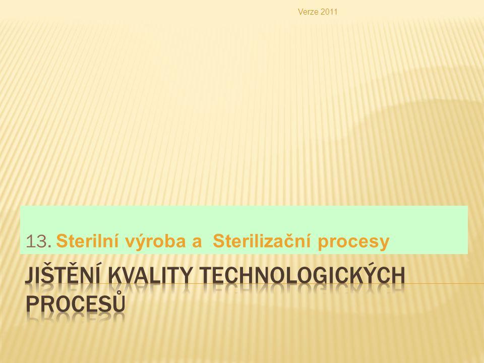  sterilní výroba  sterilizace  základy procesu  druhy  použití Verze 2011