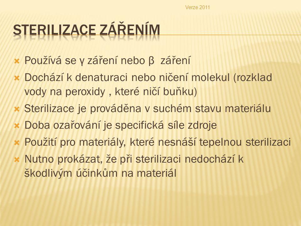  Používá se γ záření nebo β záření  Dochází k denaturaci nebo ničení molekul (rozklad vody na peroxidy, které ničí buňku)  Sterilizace je prováděna v suchém stavu materiálu  Doba ozařování je specifická síle zdroje  Použití pro materiály, které nesnáší tepelnou sterilizaci  Nutno prokázat, že při sterilizaci nedochází k škodlivým účinkům na materiál Verze 2011