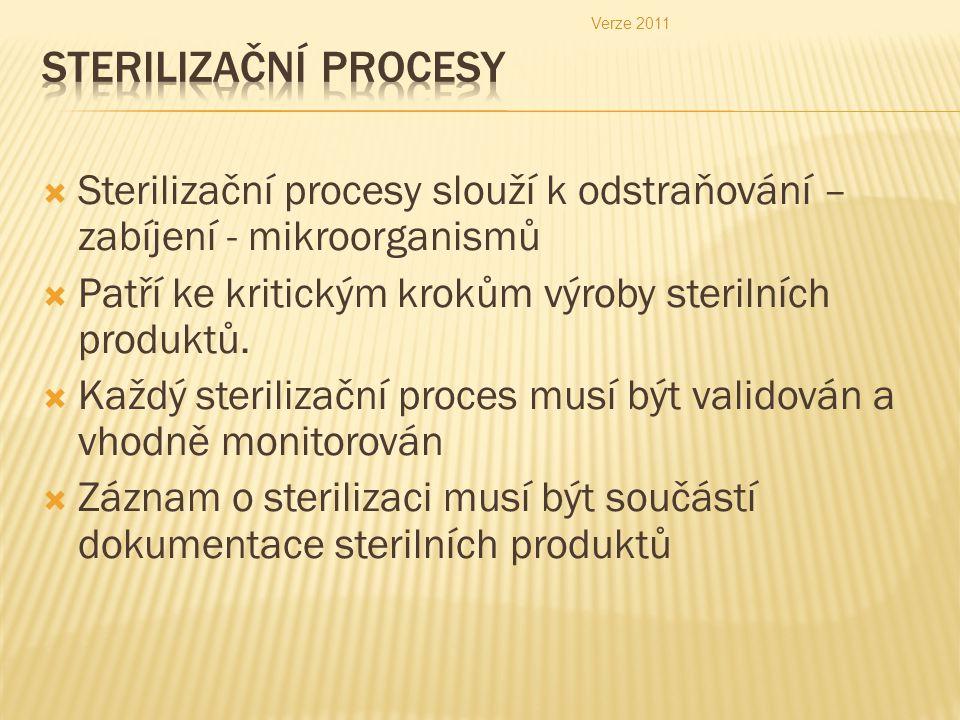  Sterilizační procesy slouží k odstraňování – zabíjení - mikroorganismů  Patří ke kritickým krokům výroby sterilních produktů.