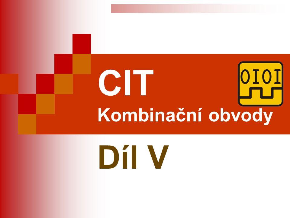 Číslicová technika Kombinační obvody (5) Téma: Kombinační obvody (5) CIT Předmět: CIT 2 Ročník: 2 Juránek Leoš Ing.