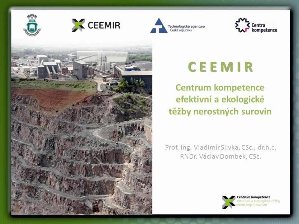 C E E M I R Centrum kompetence efektivní a ekologické těžby nerostných surovin Prof.