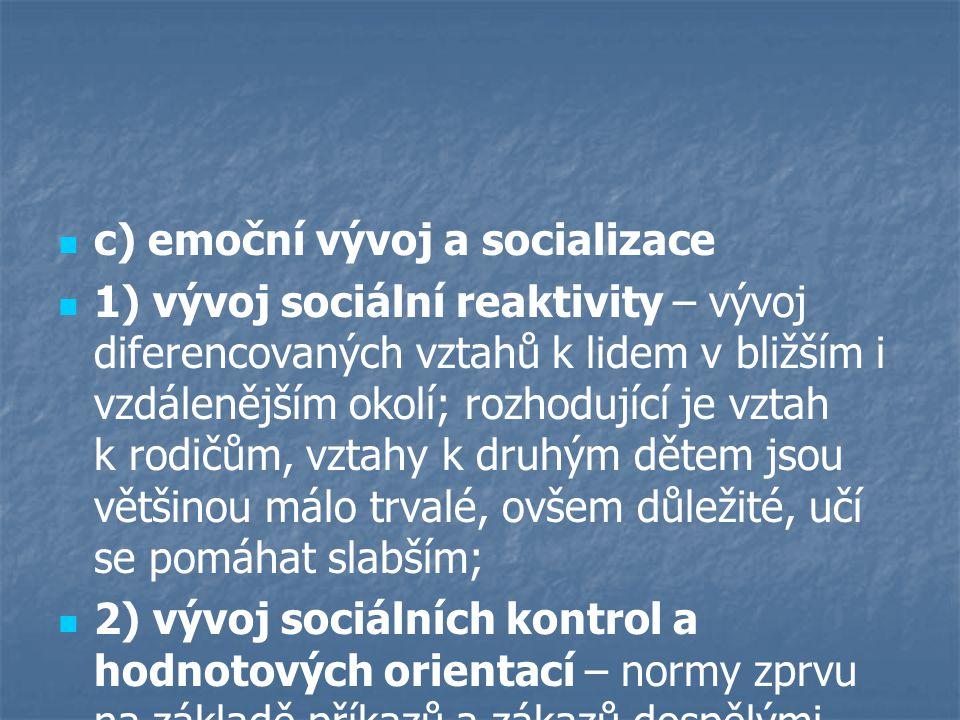 c) emoční vývoj a socializace 1) vývoj sociální reaktivity – vývoj diferencovaných vztahů k lidem v bližším i vzdálenějším okolí; rozhodující je vztah