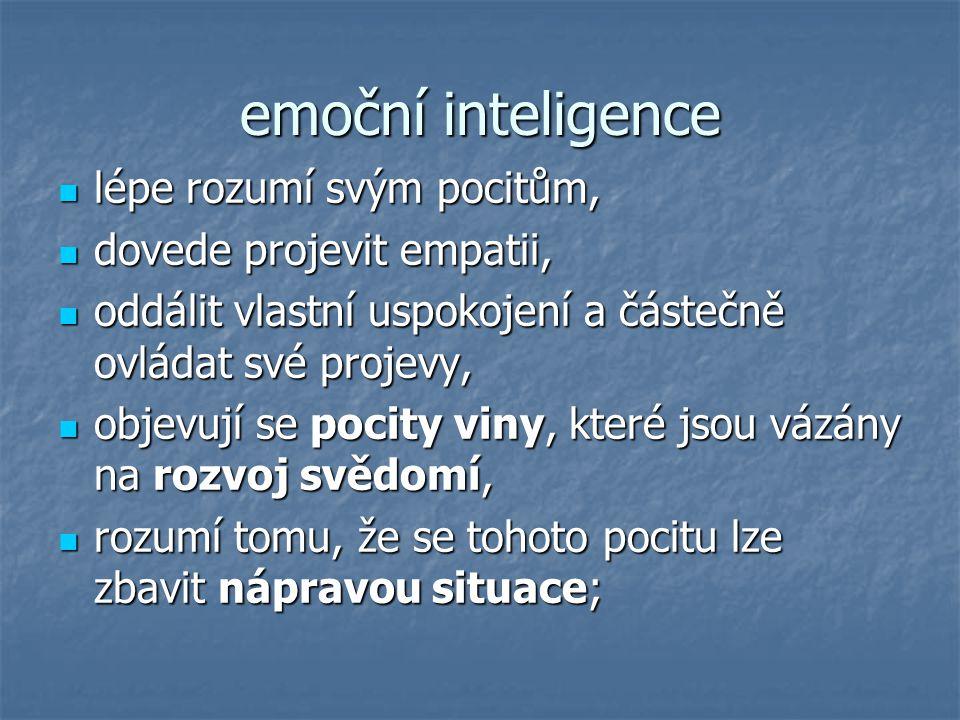 emoční inteligence lépe rozumí svým pocitům, lépe rozumí svým pocitům, dovede projevit empatii, dovede projevit empatii, oddálit vlastní uspokojení a