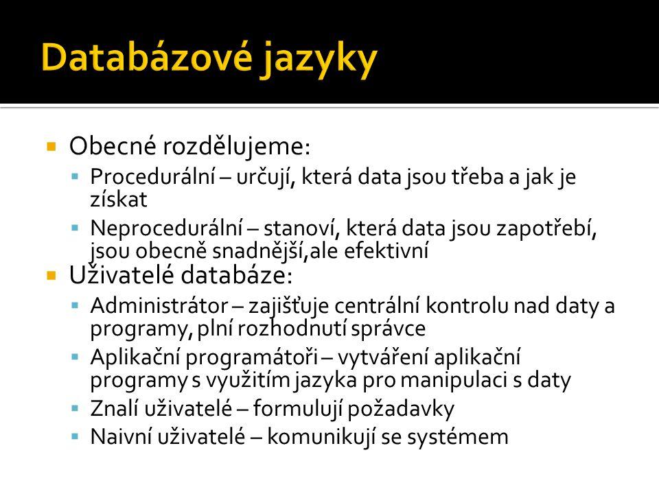  Obecné rozdělujeme:  Procedurální – určují, která data jsou třeba a jak je získat  Neprocedurální – stanoví, která data jsou zapotřebí, jsou obecn