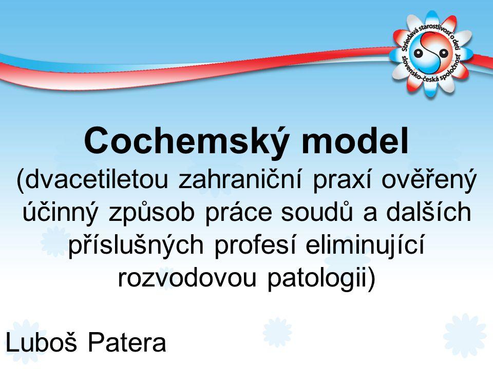 Cochemský model (dvacetiletou zahraniční praxí ověřený účinný způsob práce soudů a dalších příslušných profesí eliminující rozvodovou patologii) Luboš