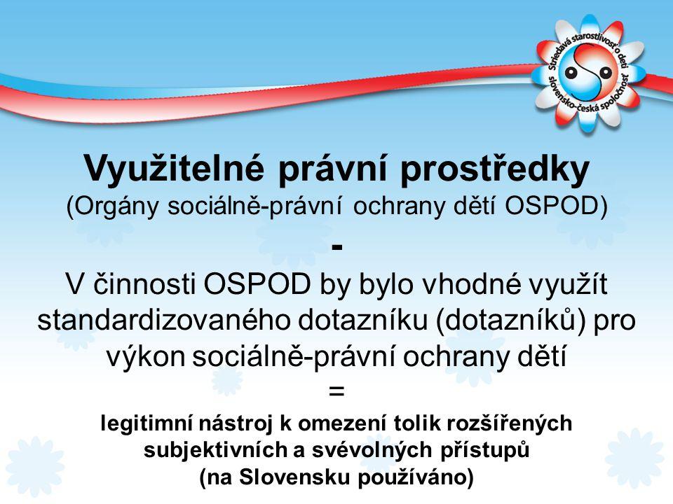 Využitelné právní prostředky (Orgány sociálně-právní ochrany dětí OSPOD) - V činnosti OSPOD by bylo vhodné využít standardizovaného dotazníku (dotazní