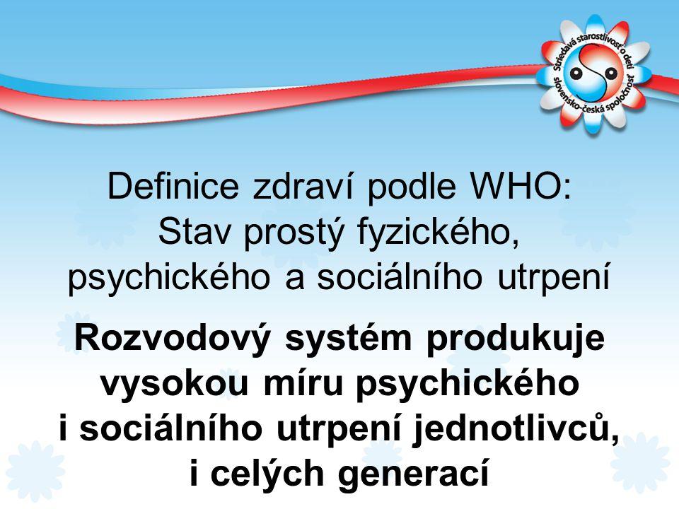 Definice zdraví podle WHO: Stav prostý fyzického, psychického a sociálního utrpení Rozvodový systém produkuje vysokou míru psychického i sociálního ut
